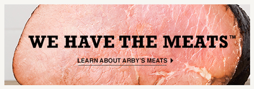 We have the meats - Learn About Arby's Meats